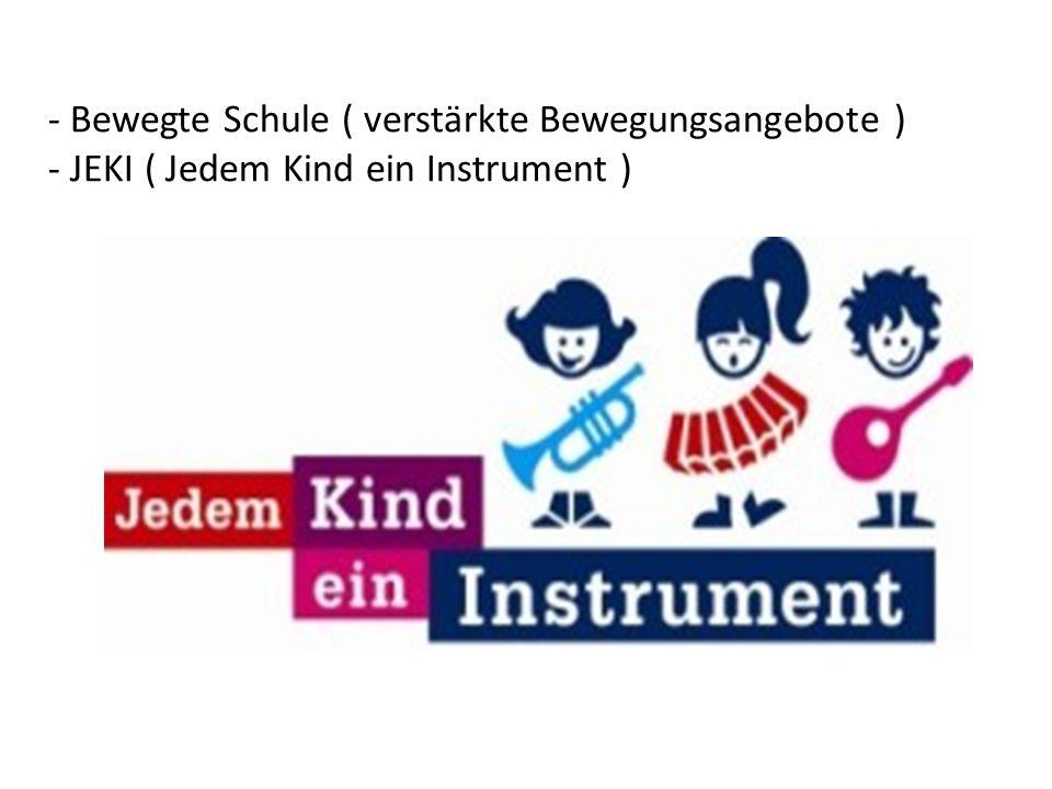- Bewegte Schule ( verstärkte Bewegungsangebote ) - JEKI ( Jedem Kind ein Instrument )