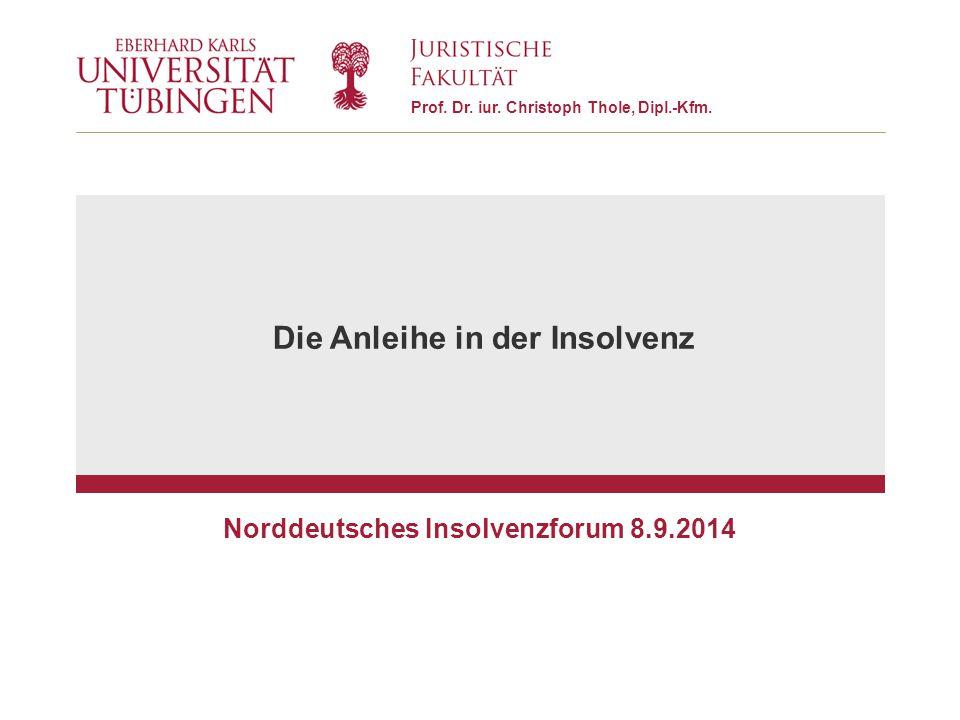 Prof. Dr. iur. Christoph Thole, Dipl.-Kfm. Norddeutsches Insolvenzforum 8.9.2014 Die Anleihe in der Insolvenz