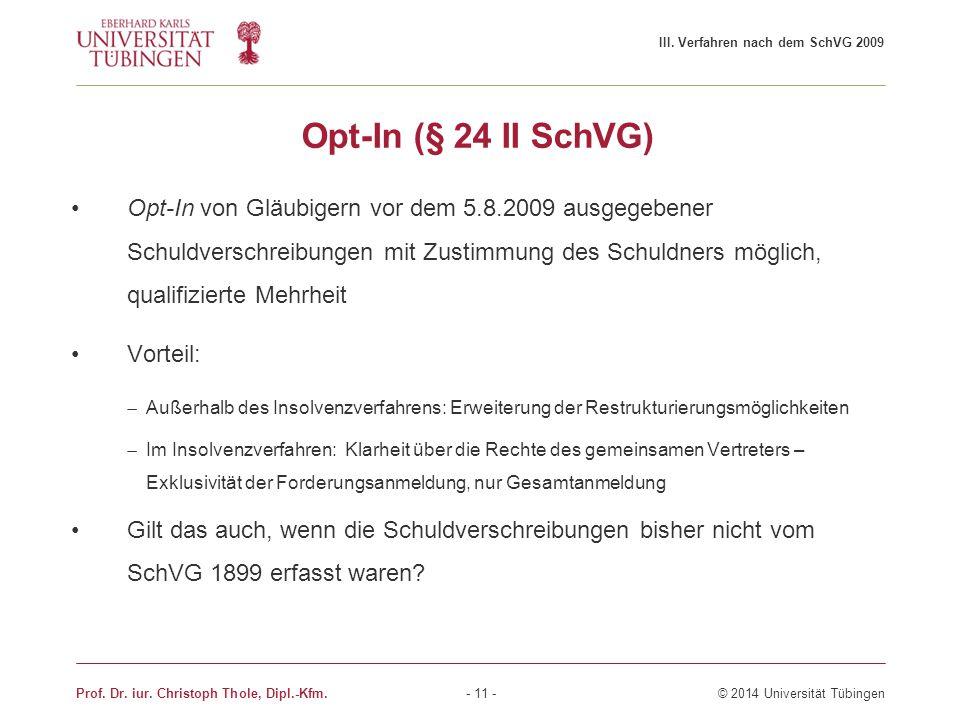 Opt-In (§ 24 II SchVG) Opt-In von Gläubigern vor dem 5.8.2009 ausgegebener Schuldverschreibungen mit Zustimmung des Schuldners möglich, qualifizierte
