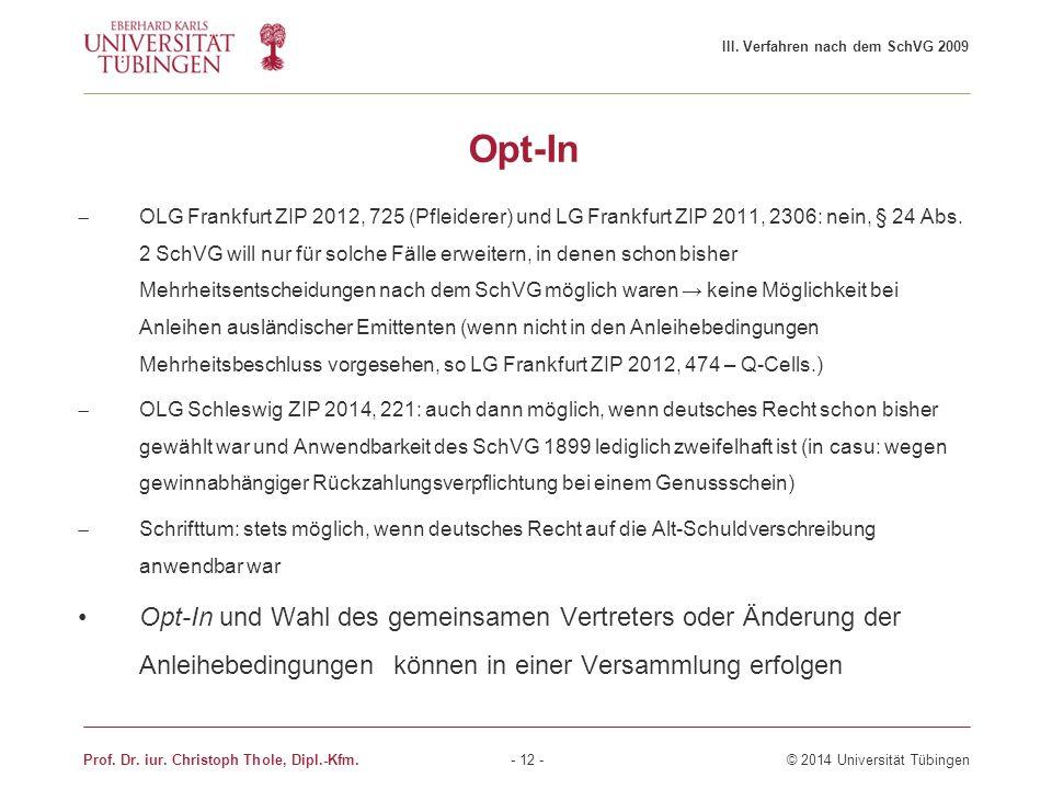 Opt-In  OLG Frankfurt ZIP 2012, 725 (Pfleiderer) und LG Frankfurt ZIP 2011, 2306: nein, § 24 Abs. 2 SchVG will nur für solche Fälle erweitern, in den