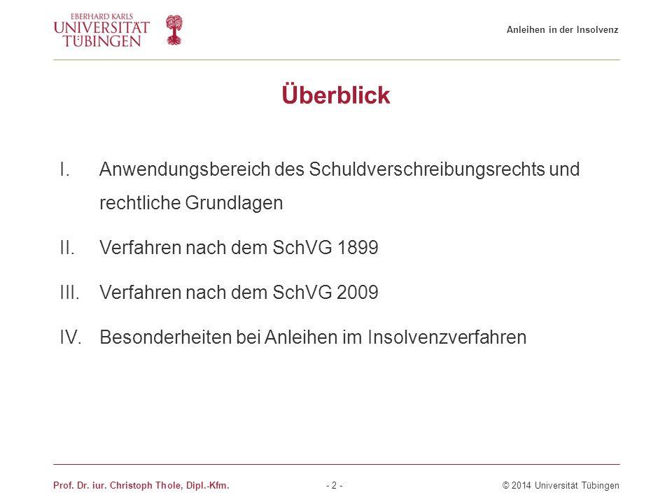 Prof. Dr. iur. Christoph Thole, Dipl.-Kfm. - 2 - © 2014 Universität Tübingen Überblick I.Anwendungsbereich des Schuldverschreibungsrechts und rechtlic