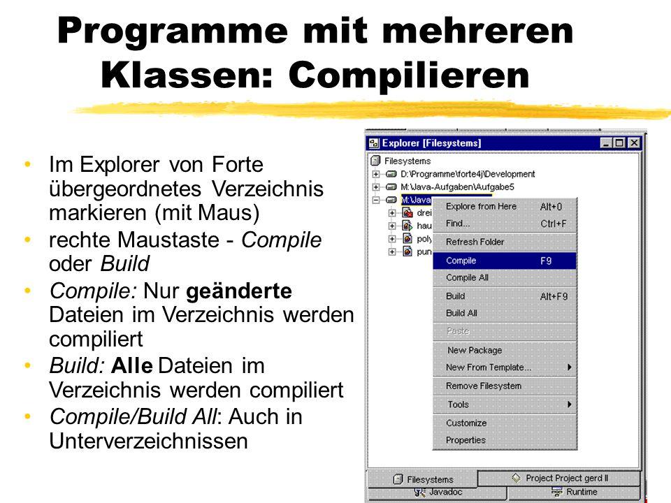 Programme mit mehreren Klassen: Compilieren Im Explorer von Forte übergeordnetes Verzeichnis markieren (mit Maus) rechte Maustaste - Compile oder Buil