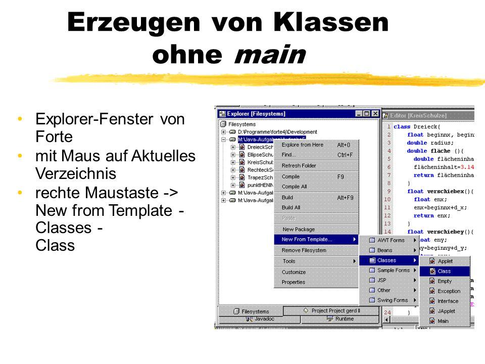 Erzeugen von Klassen ohne main Explorer-Fenster von Forte mit Maus auf Aktuelles Verzeichnis rechte Maustaste -> New from Template - Classes - Class