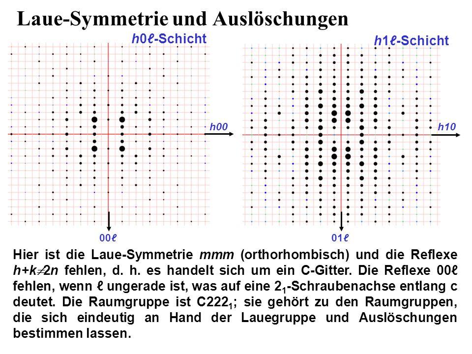 Laue-Symmetrie und Auslöschungen h1ℓ-Schicht 00ℓ01ℓ h10 Hier ist die Laue-Symmetrie mmm (orthorhombisch) und die Reflexe h+k  2n fehlen, d. h. es han