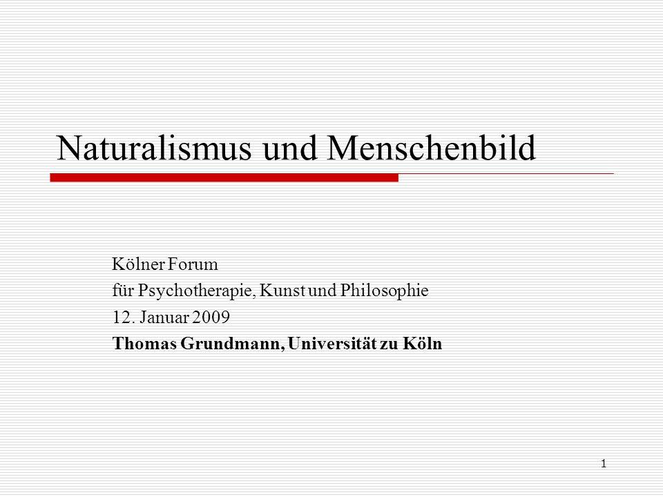 1 Naturalismus und Menschenbild Kölner Forum für Psychotherapie, Kunst und Philosophie 12.