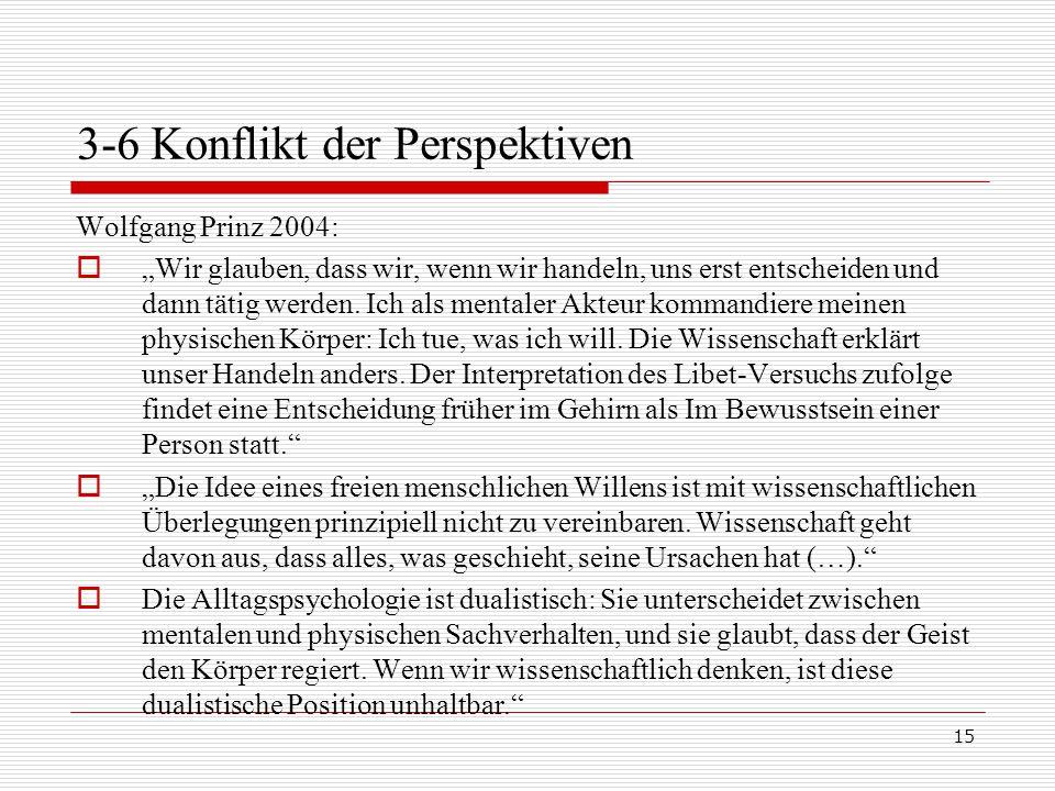 """15 3-6 Konflikt der Perspektiven Wolfgang Prinz 2004:  """"Wir glauben, dass wir, wenn wir handeln, uns erst entscheiden und dann tätig werden."""