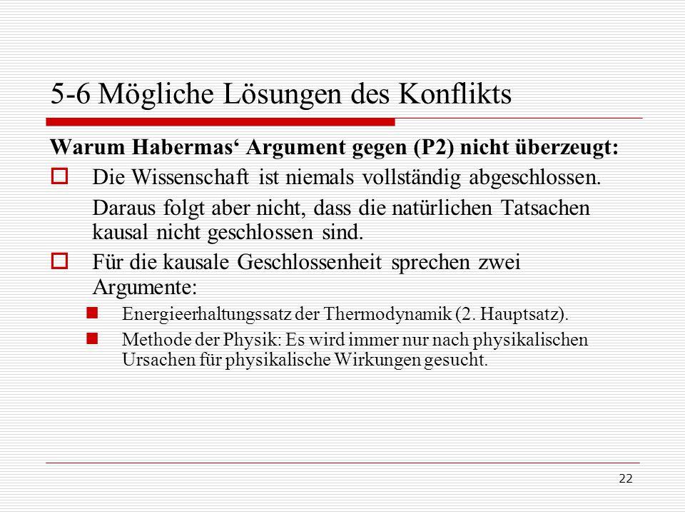 22 5-6 Mögliche Lösungen des Konflikts Warum Habermas' Argument gegen (P2) nicht überzeugt:  Die Wissenschaft ist niemals vollständig abgeschlossen.