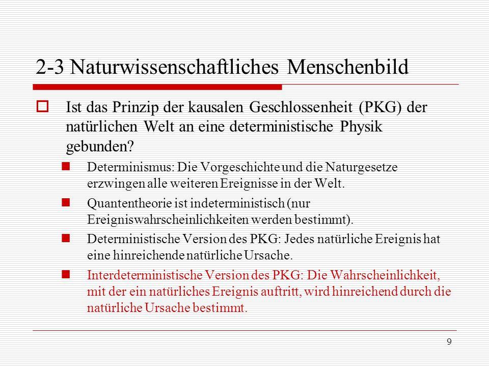 9 2-3 Naturwissenschaftliches Menschenbild  Ist das Prinzip der kausalen Geschlossenheit (PKG) der natürlichen Welt an eine deterministische Physik gebunden.