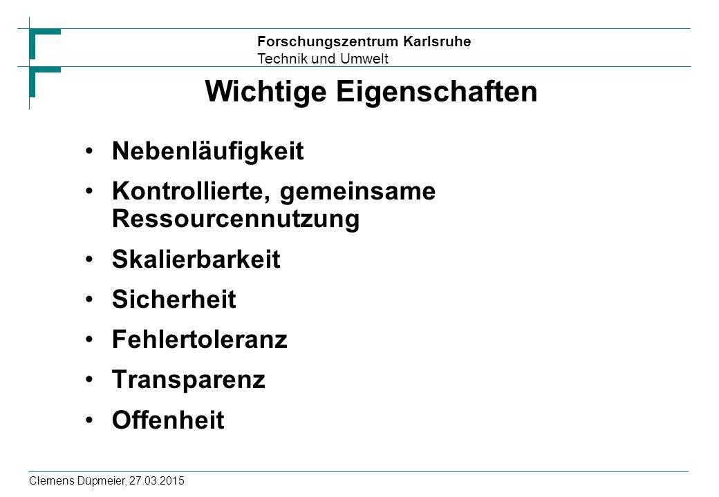 Forschungszentrum Karlsruhe Technik und Umwelt Clemens Düpmeier, 27.03.2015 Wichtige Eigenschaften Nebenläufigkeit Kontrollierte, gemeinsame Ressource