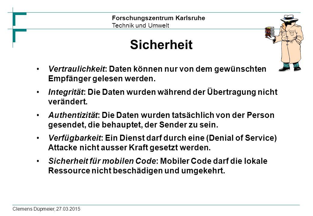 Forschungszentrum Karlsruhe Technik und Umwelt Clemens Düpmeier, 27.03.2015 Sicherheit Vertraulichkeit: Daten können nur von dem gewünschten Empfänger