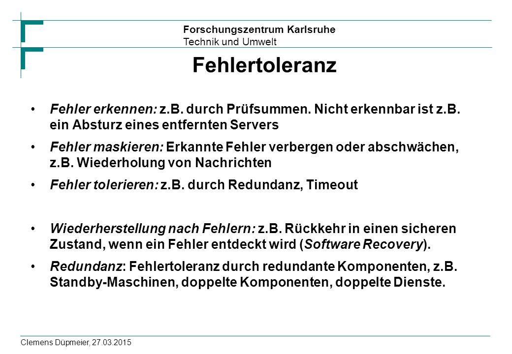 Forschungszentrum Karlsruhe Technik und Umwelt Clemens Düpmeier, 27.03.2015 Fehlertoleranz Fehler erkennen: z.B. durch Prüfsummen. Nicht erkennbar ist