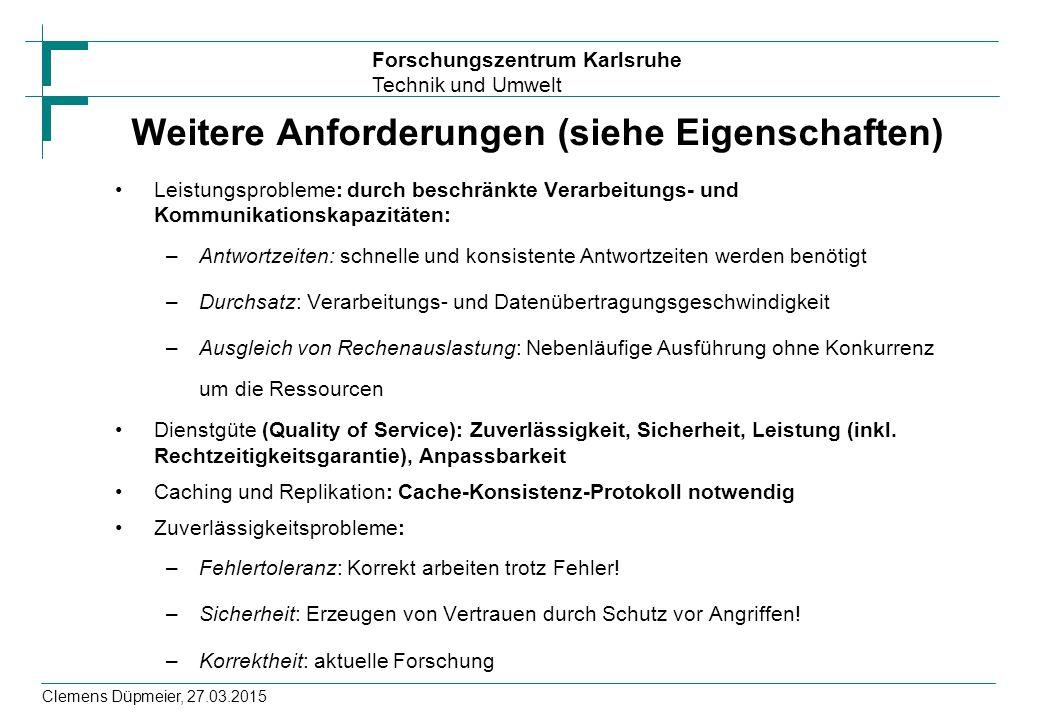 Forschungszentrum Karlsruhe Technik und Umwelt Clemens Düpmeier, 27.03.2015 Weitere Anforderungen (siehe Eigenschaften) Leistungsprobleme: durch besch