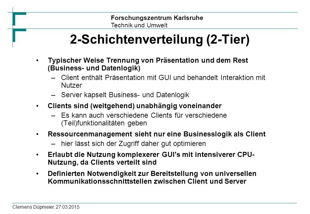 Forschungszentrum Karlsruhe Technik und Umwelt Clemens Düpmeier, 27.03.2015 2-Schichtenverteilung (2-Tier) Typischer Weise Trennung von Präsentation u