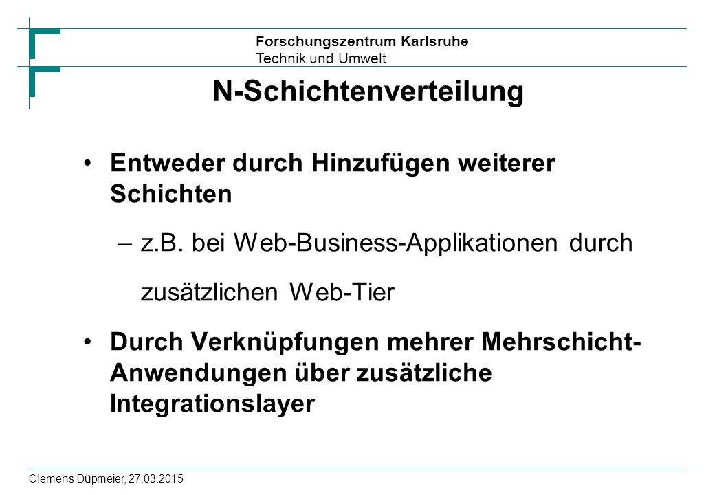 Forschungszentrum Karlsruhe Technik und Umwelt Clemens Düpmeier, 27.03.2015 N-Schichtenverteilung Entweder durch Hinzufügen weiterer Schichten –z.B.