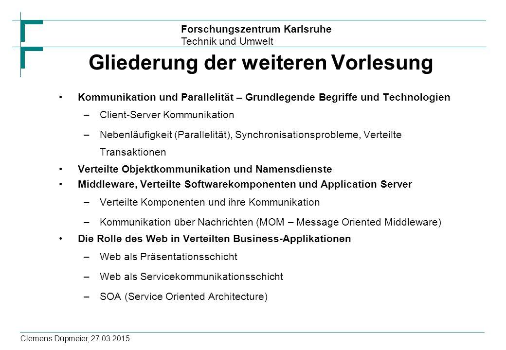 Forschungszentrum Karlsruhe Technik und Umwelt Clemens Düpmeier, 27.03.2015 Gliederung der weiteren Vorlesung Kommunikation und Parallelität – Grundle