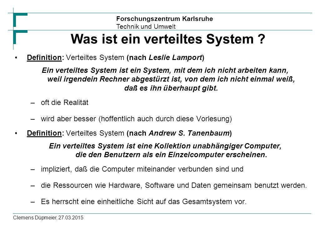 Forschungszentrum Karlsruhe Technik und Umwelt Clemens Düpmeier, 27.03.2015 Skalierbarkeit Ein Softwaresystem ist skalierbar, wenn durch Hinzufügen weiterer Hardware –der Durchsatz des Systems –oder die Anzahl paralleler Nutzeranforderungen erhöht werden kann Setzt voraus, dass das System so entworfen ist, dass Funktionalitäten –parallel auf verschiedenen Rechnern (CPU s) ausgeführt werden können
