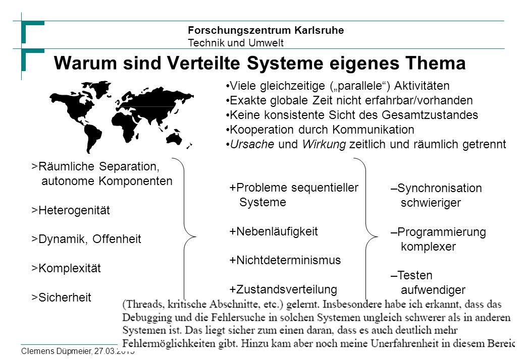 """Forschungszentrum Karlsruhe Technik und Umwelt Clemens Düpmeier, 27.03.2015 Warum sind Verteilte Systeme eigenes Thema Viele gleichzeitige (""""parallele"""