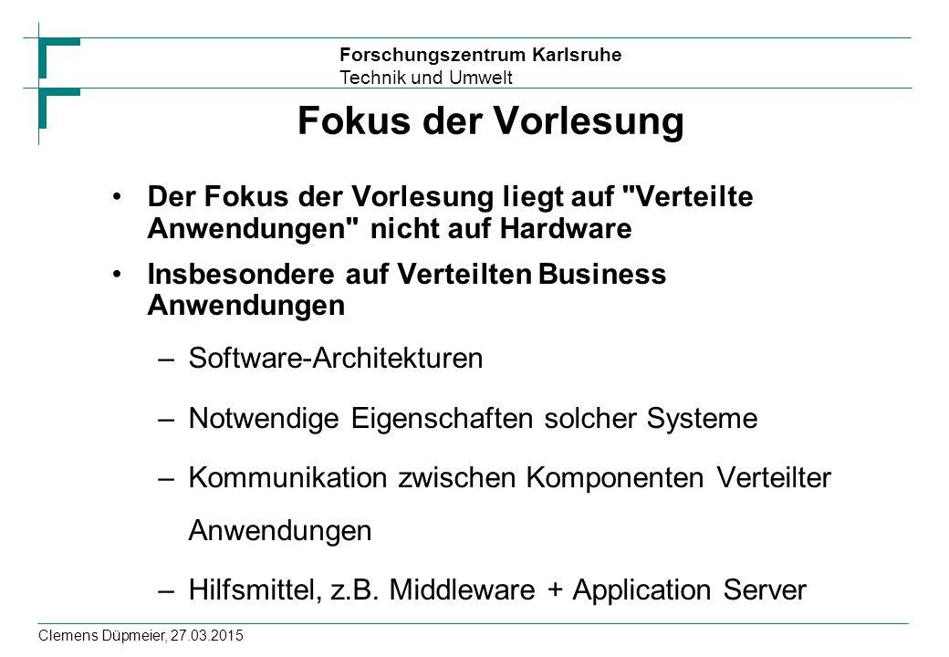 Forschungszentrum Karlsruhe Technik und Umwelt Clemens Düpmeier, 27.03.2015 Fokus der Vorlesung Der Fokus der Vorlesung liegt auf