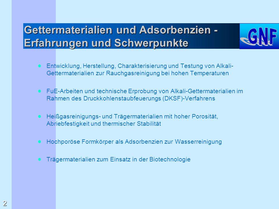 Gettermaterialien und Adsorbenzien - Erfahrungen und Schwerpunkte  Entwicklung, Herstellung, Charakterisierung und Testung von Alkali- Gettermaterial