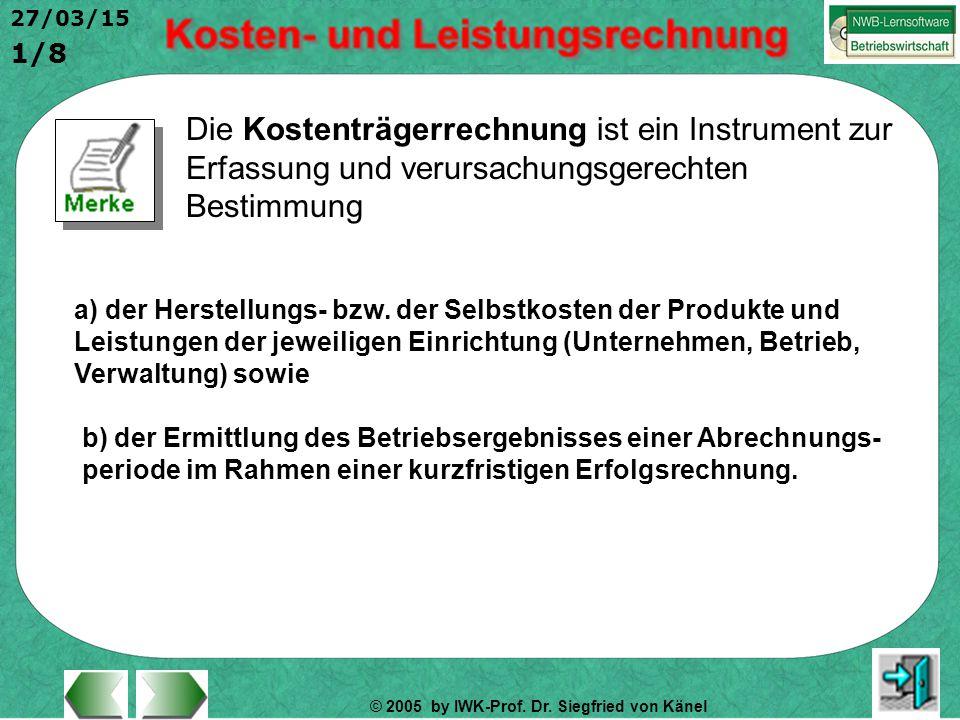© 2005 by IWK-Prof. Dr. Siegfried von Känel 1/8 27/03/15 Die Kostenträgerrechnung ist ein Instrument zur Erfassung und verursachungsgerechten Bestimmu