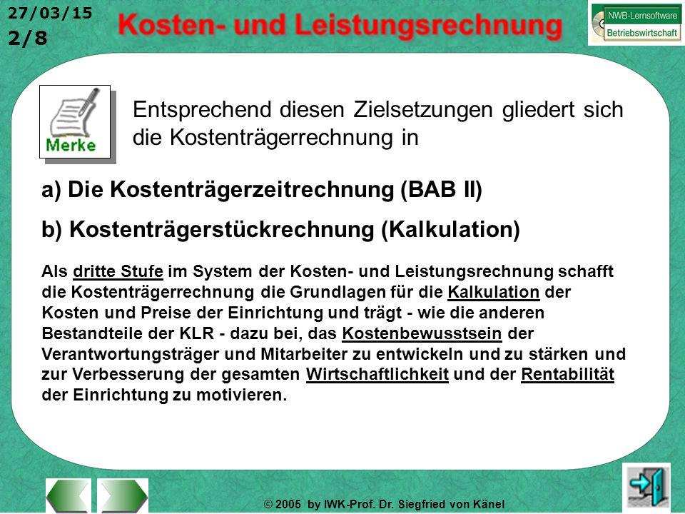 © 2005 by IWK-Prof. Dr. Siegfried von Känel 2/8 27/03/15 Entsprechend diesen Zielsetzungen gliedert sich die Kostenträgerrechnung in a) Die Kostenträg
