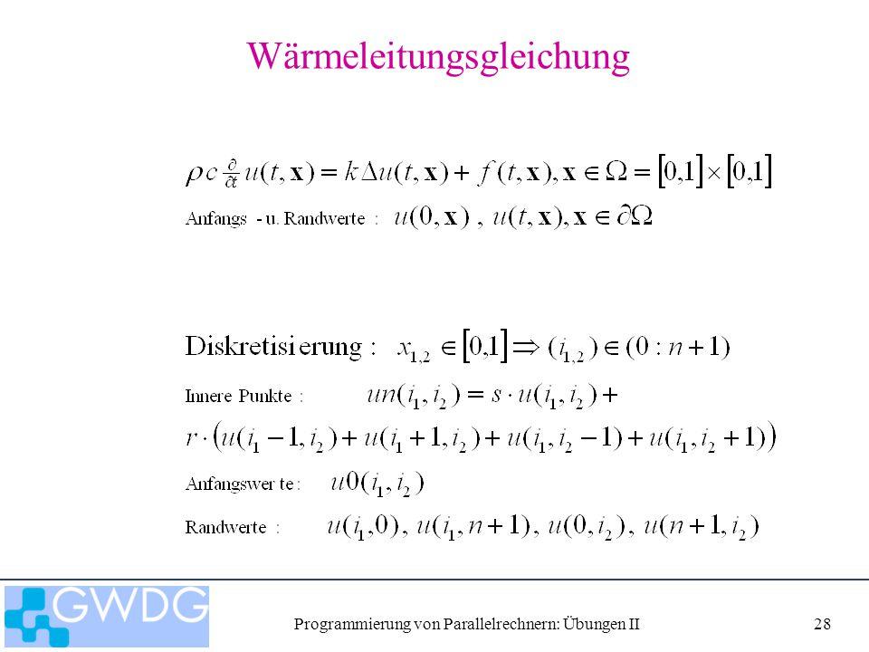 Programmierung von Parallelrechnern: Übungen II28 Wärmeleitungsgleichung