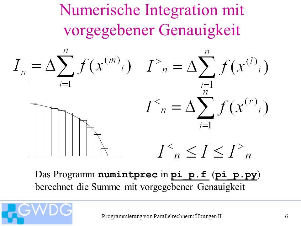 Programmierung von Parallelrechnern: Übungen II7 Numerische Integration mit vorgegebener Genauigkeit Unterteilung des Integrationsgebietes in nin Intervalle, jedes Intervall mit eigenem  zur Erzielung der vorgegebenen Genauigkeit a b