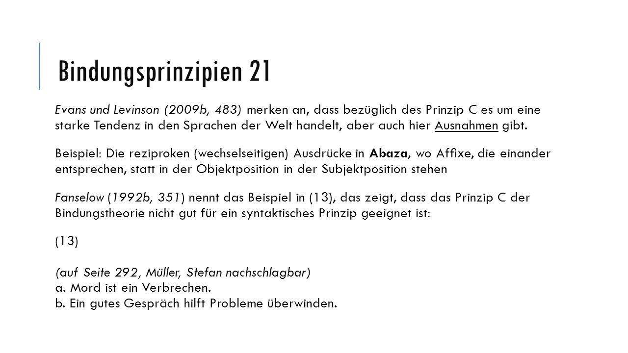 Bindungsprinzipien 21 Evans und Levinson (2009b, 483) merken an, dass bezüglich des Prinzip C es um eine starke Tendenz in den Sprachen der Welt hande