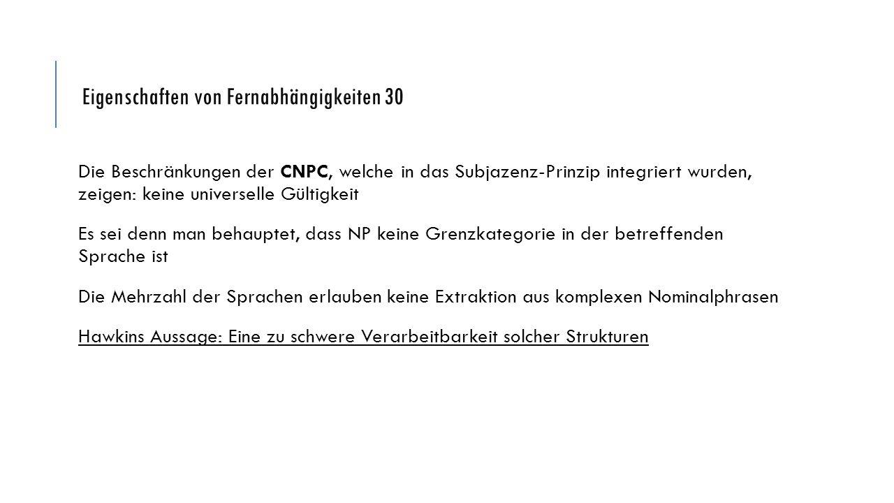 Eigenschaften von Fernabhängigkeiten 30 Die Beschränkungen der CNPC, welche in das Subjazenz-Prinzip integriert wurden, zeigen: keine universelle Gült