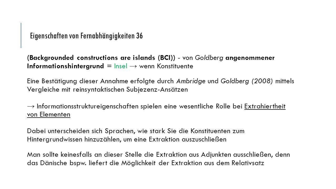 Eigenschaften von Fernabhängigkeiten 36 (Backgrounded constructions are islands (BCI)) - von Goldberg angenommener Informationshintergrund = Insel → w