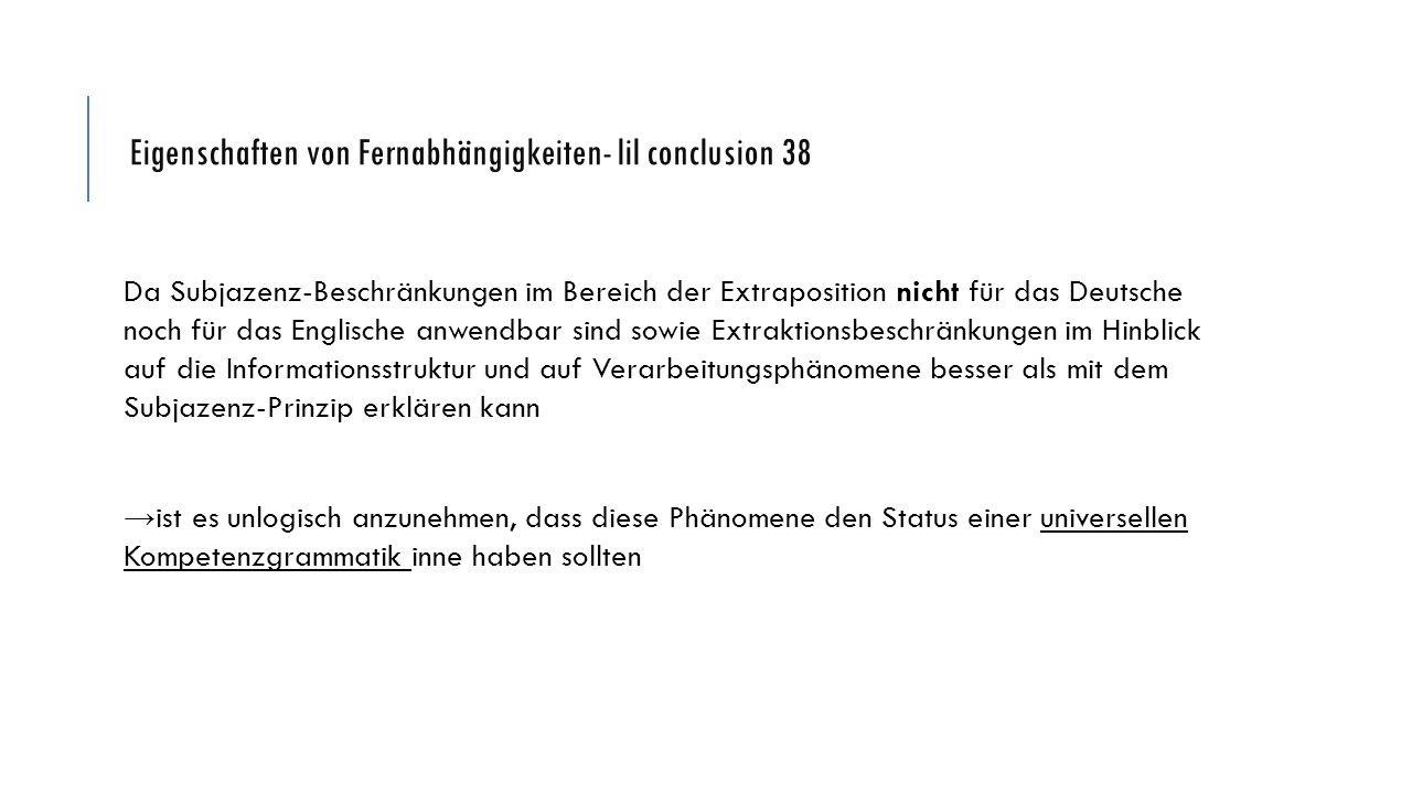 Eigenschaften von Fernabhängigkeiten- lil conclusion 38 Da Subjazenz-Beschränkungen im Bereich der Extraposition nicht für das Deutsche noch für das E