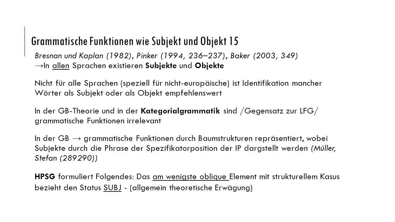 Grammatische Funktionen wie Subjekt und Objekt 16 In der EPP (Extended Projection Principle (Chomsky, 1982) der GB-Theorie und in der LFG (Subject Condition) wird angenommen, dass in jedem Satz ein Subjekt enthalten sein muss und dass dieses durch eine gram.