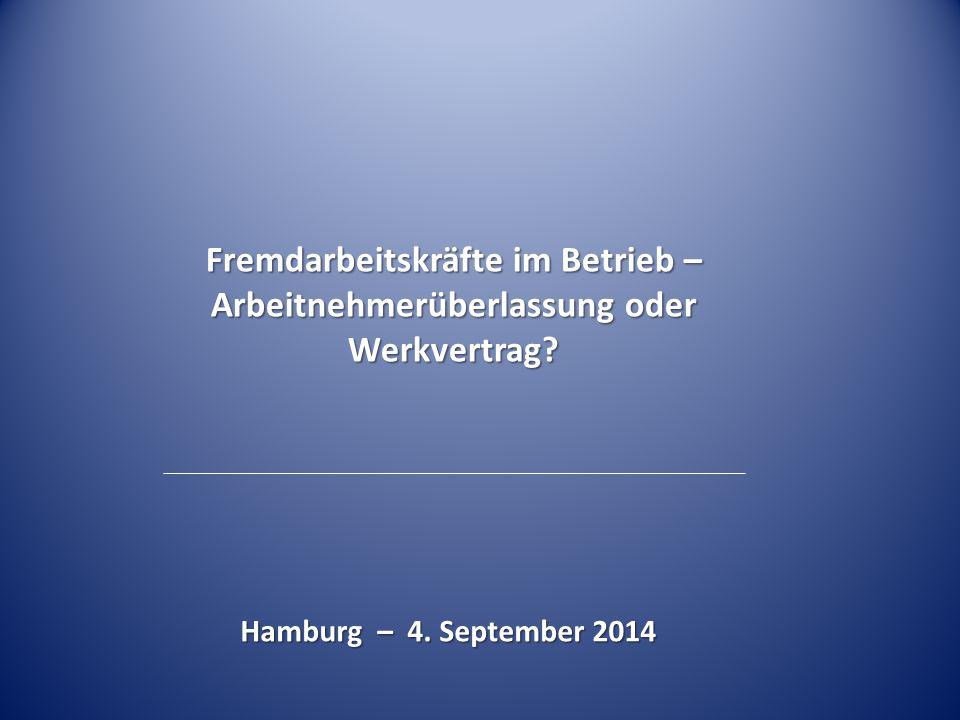 Fremdarbeitskräfte im Betrieb – Arbeitnehmerüberlassung oder Werkvertrag? Hamburg – 4. September 2014