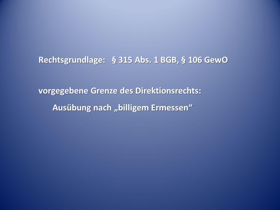 """Rechtsgrundlage: § 315 Abs. 1 BGB, § 106 GewO vorgegebene Grenze des Direktionsrechts: Ausübung nach """"billigem Ermessen"""""""