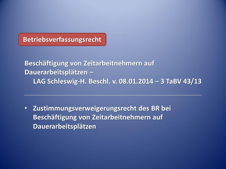 Beschäftigung von Zeitarbeitnehmern auf Dauerarbeitsplätzen – LAG Schleswig-H. Beschl. v. 08.01.2014 – 3 TaBV 43/13 Zustimmungsverweigerungsrecht des