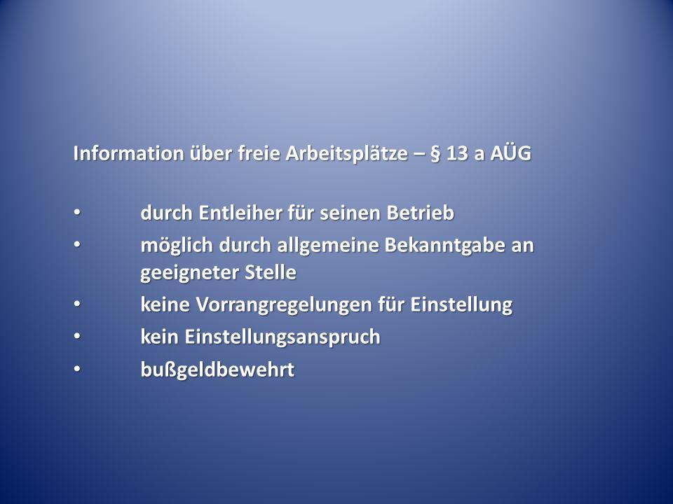 Information über freie Arbeitsplätze – § 13 a AÜG durch Entleiher für seinen Betrieb durch Entleiher für seinen Betrieb möglich durch allgemeine Bekan