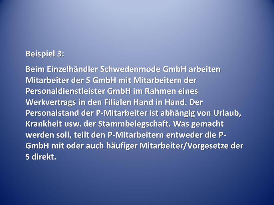 Beispiel 3: Beim Einzelhändler Schwedenmode GmbH arbeiten Mitarbeiter der S GmbH mit Mitarbeitern der Personaldienstleister GmbH im Rahmen eines Werkvertrags in den Filialen Hand in Hand.