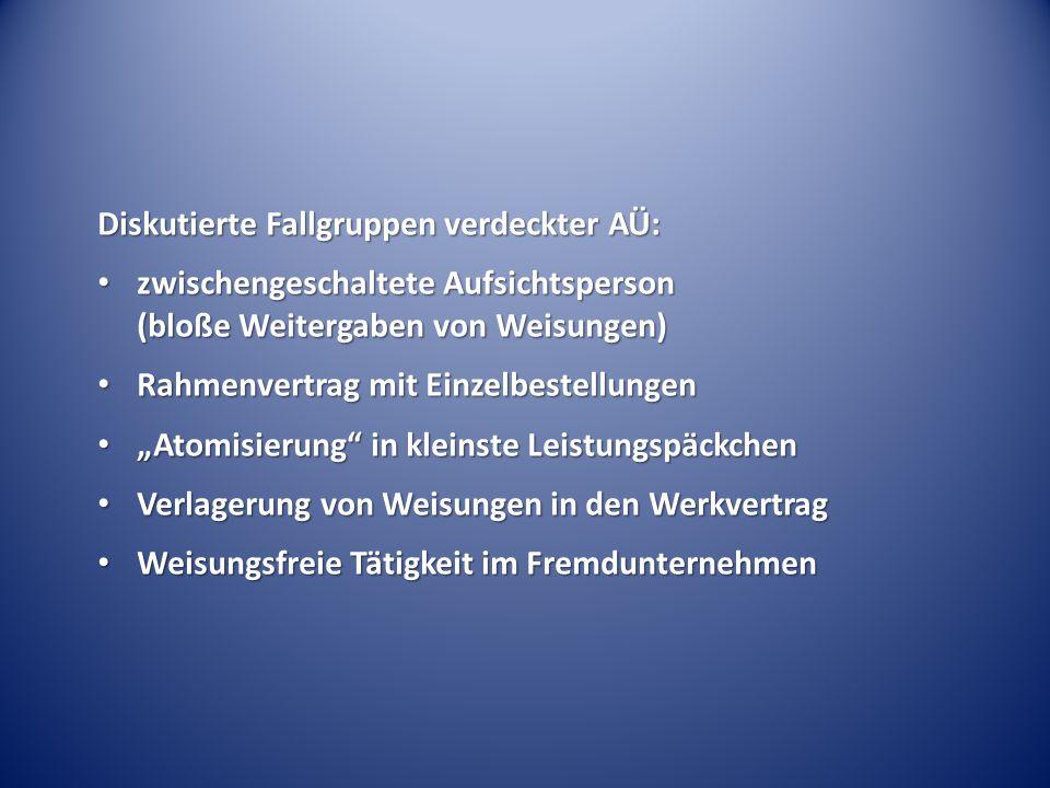 Diskutierte Fallgruppen verdeckter AÜ: zwischengeschaltete Aufsichtsperson (bloße Weitergaben von Weisungen) zwischengeschaltete Aufsichtsperson (bloß