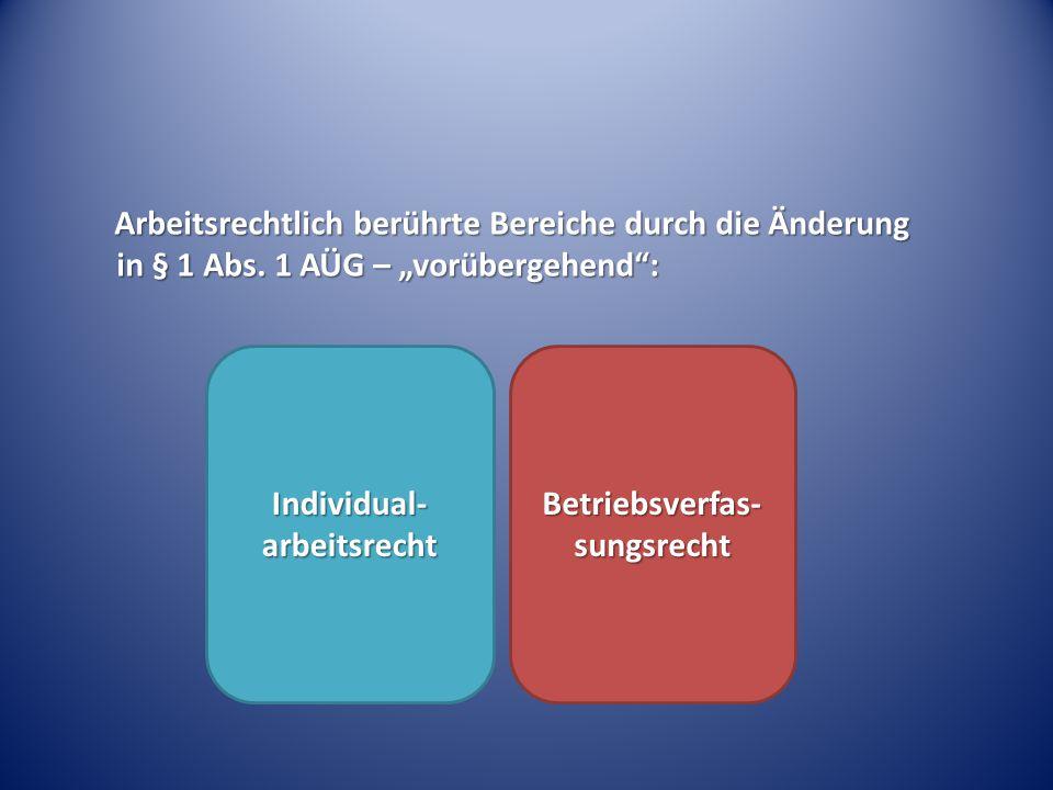 """Arbeitsrechtlich berührte Bereiche durch die Änderung in § 1 Abs. 1 AÜG – """"vorübergehend"""": Individual- arbeitsrecht Betriebsverfas- sungsrecht"""