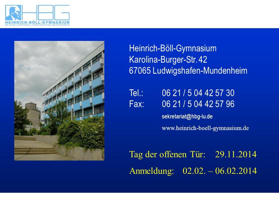 Text Heinrich-Böll-Gymnasium Karolina-Burger-Str. 42 67065 Ludwigshafen-Mundenheim Tel.: 06 21 / 5 04 42 57 30 Fax: 06 21 / 5 04 42 57 96 sekretariat@