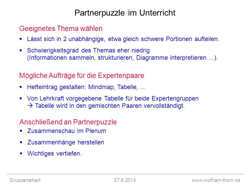 Gruppenarbeit27.6.2014www.wolfram-thom.de Geeignetes Thema wählen  Lässt sich in 2 unabhängige, etwa gleich schwere Portionen aufteilen.  Schwierigk