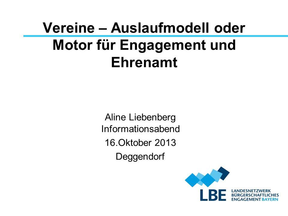 Vereine – Auslaufmodell oder Motor für Engagement und Ehrenamt Aline Liebenberg Informationsabend 16.Oktober 2013 Deggendorf