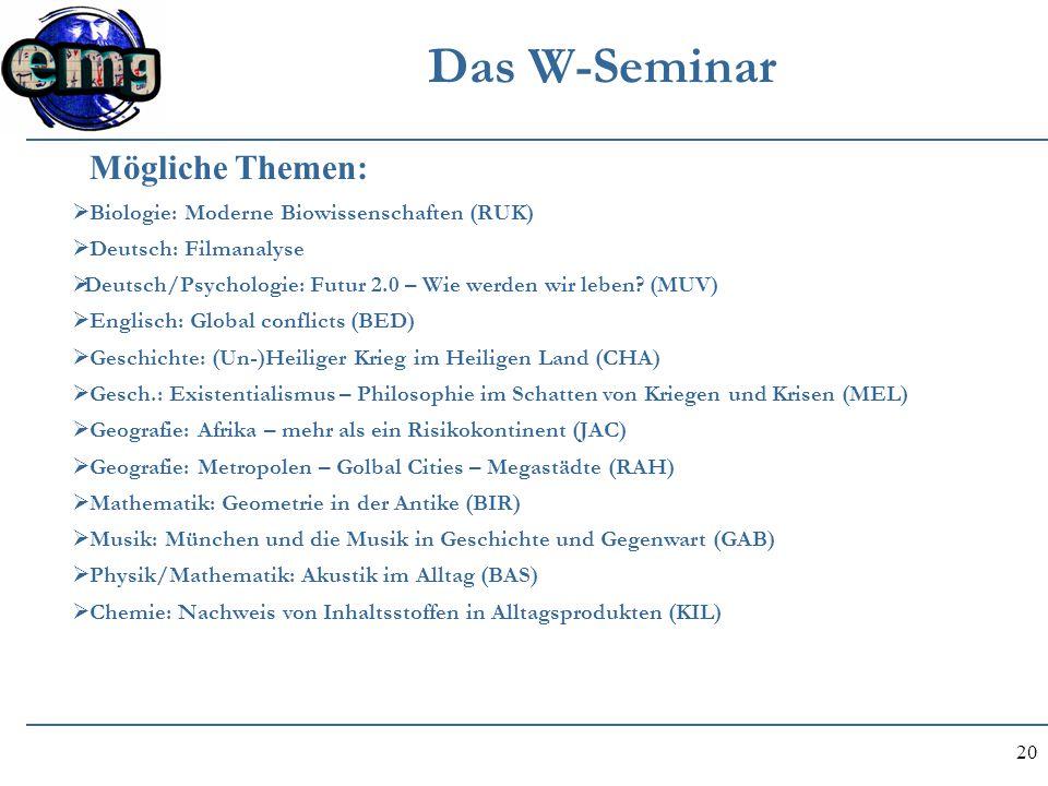 20 Das W-Seminar  Biologie: Moderne Biowissenschaften (RUK)  Deutsch: Filmanalyse  Deutsch/Psychologie: Futur 2.0 – Wie werden wir leben? (MUV)  E