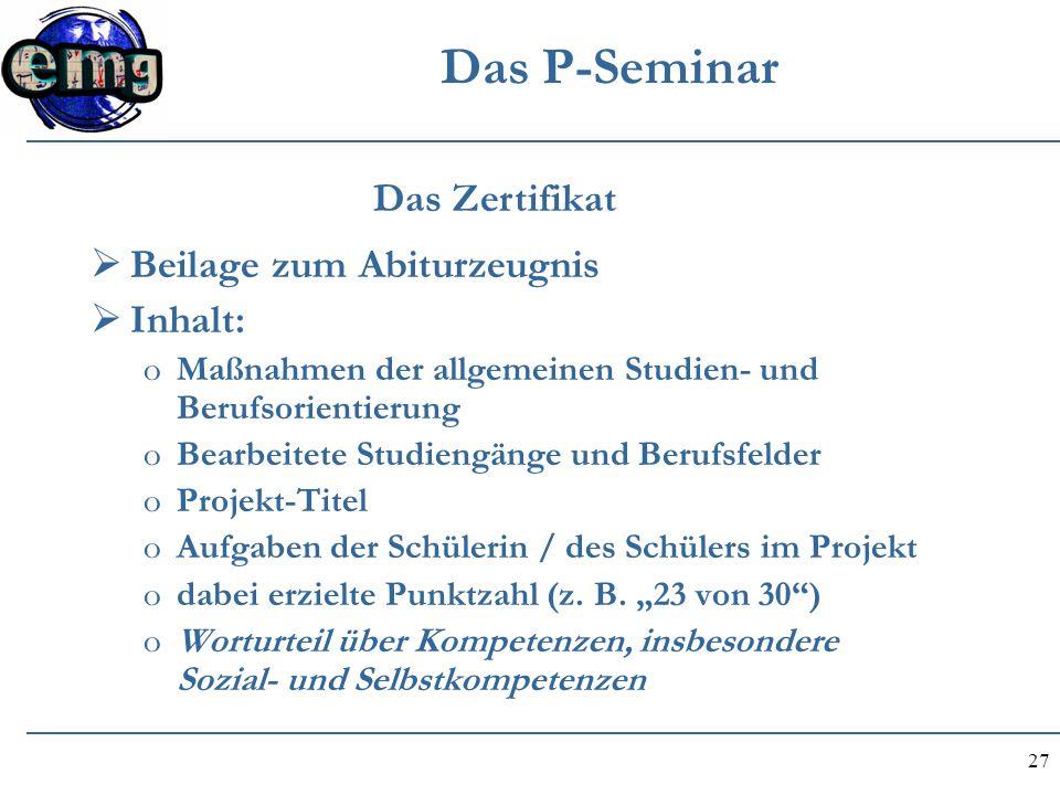 27 Das P-Seminar  Beilage zum Abiturzeugnis  Inhalt: oMaßnahmen der allgemeinen Studien- und Berufsorientierung oBearbeitete Studiengänge und Berufs