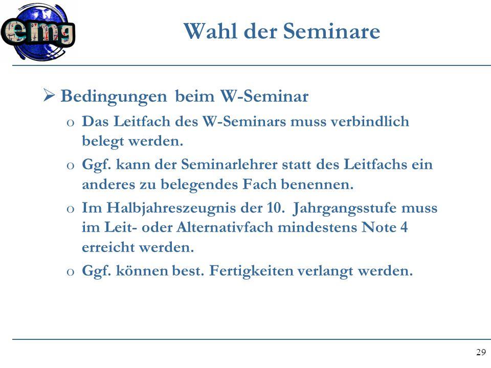 29 Wahl der Seminare  Bedingungen beim W-Seminar oDas Leitfach des W-Seminars muss verbindlich belegt werden. oGgf. kann der Seminarlehrer statt des