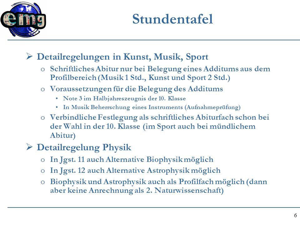 6 Stundentafel  Detailregelungen in Kunst, Musik, Sport oSchriftliches Abitur nur bei Belegung eines Additums aus dem Profilbereich (Musik 1 Std., Ku