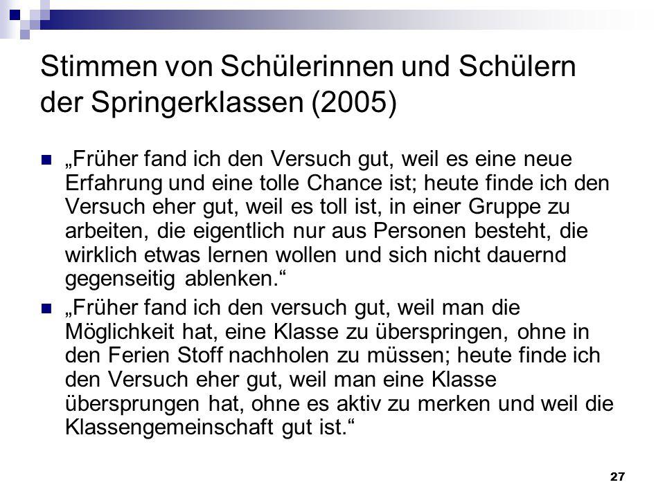"""27 Stimmen von Schülerinnen und Schülern der Springerklassen (2005) """"Früher fand ich den Versuch gut, weil es eine neue Erfahrung und eine tolle Chanc"""