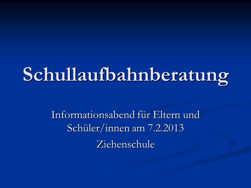 Schullaufbahnberatung Informationsabend für Eltern und Schüler/innen am 7.2.2013 Ziehenschule