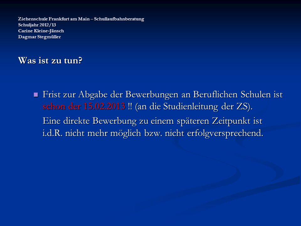 Ziehenschule Frankfurt am Main – Schullaufbahnberatung Schuljahr 2012/13 Carine Kleine-Jänsch Dagmar Stegmüller Was ist zu tun? Frist zur Abgabe der B