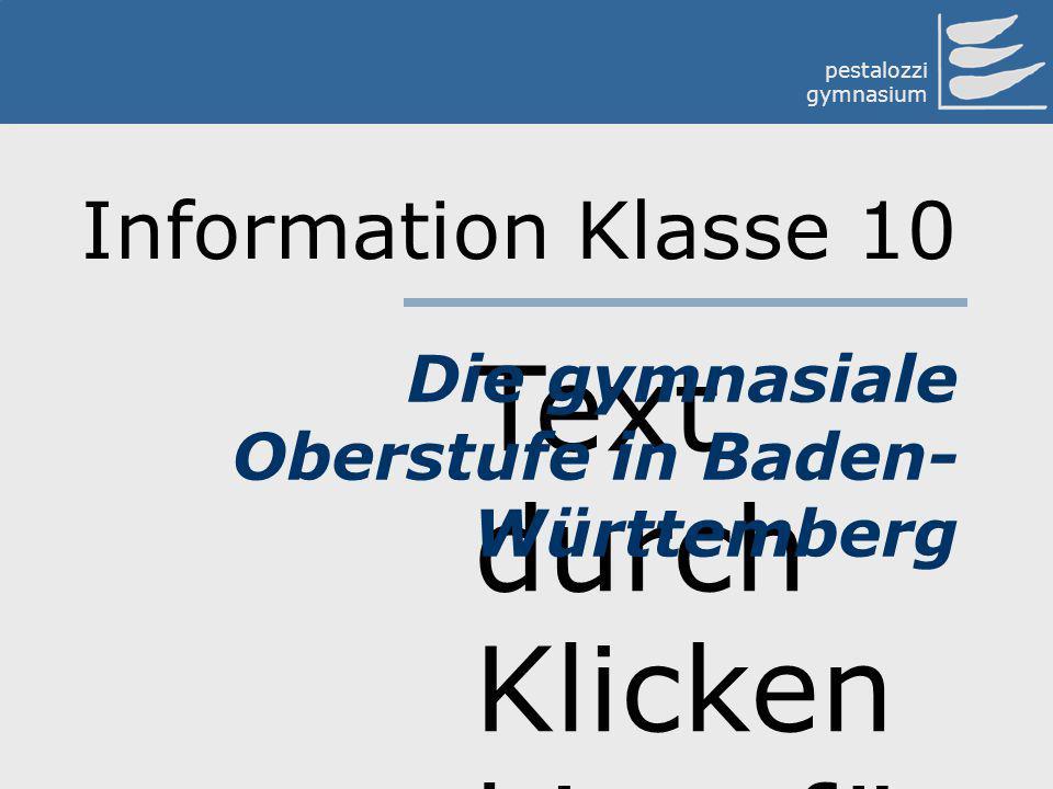Text durch Klicken hinzufü gen pestalozzi gymnasium Die gymnasiale Oberstufe in Baden- Württemberg Information Klasse 10